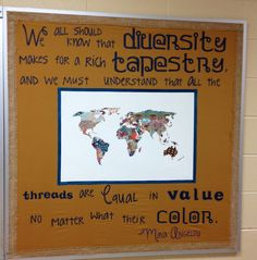 Maya Angelou diversity quote bulletin board for high school. Tie in with geography lesson. Students will each get a strand of yarn that represents skin tones in their family ill post pictures of finished product.