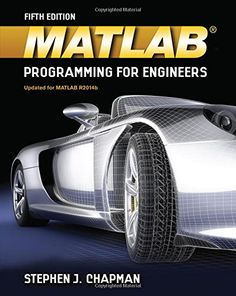 MATLAB Programming for Engineers (Activate Learning with these NEW titles from Engineering!) by Stephen J. Chapman. Emphasizing problem-solving skills throughout, this latest edition of Chapman's successful book shows you how to write clean, efficient, and well-documented programs, while simultaneously introducing you to many of the practical functions of MATLAB. http://search.lib.uiowa.edu/01IOWA:default_scope:01IOWA_ALMA21326884500002771