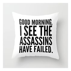 Good Morning, I See The Assassins Have Failed. Throw Pillow ($20) ❤ liked on Polyvore featuring home, home decor, throw pillows, black and white accent pillows, black and white throw pillows and black and white home decor