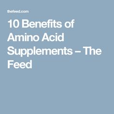 10 Benefits of Amino Acid Supplements – The Feed
