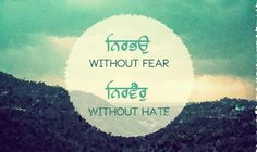 Nirbhau Nirvair (without fear, without hate)
