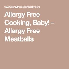 Allergy Free Cooking, Baby!   –  Allergy Free Meatballs