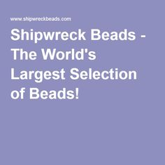 Shipwreck Beads - The World's Largest Selection of Beads!