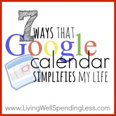 7 Ways that Google Calendar Simplifies My Life -- great tips here and you'll never believe what #7 is!