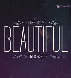 #Type #Typography #Art #Print #Graphic #Design #Inspiration, #Positive #Positivity #Motivation #Love #Cute #Script #Writing #Quote #Saying #Five #words #life #beautiful #struggle