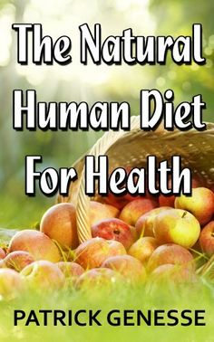 The Natural Human Diet For Health by Patrick Genesse, http://www.amazon.com/dp/B00AH395II/ref=cm_sw_r_pi_dp_20lXqb0PE61AZ