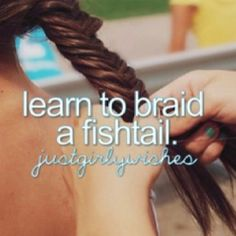 Before I Die, I want to.... Learn to braid a fishtail.. Bucket List..