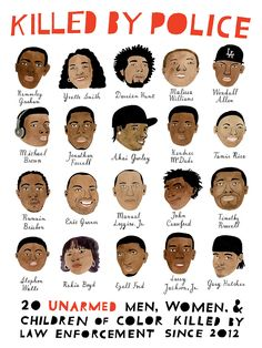 """""""Some more people to keep in mind, yet still only a small percentage of the unarmed Americans of color killed over the past two years by people sworn to protect them. No justice. No peace. No racist police."""" Carson Ellis"""