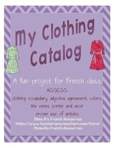 This fun clothing catalog project is a fun way to assess beginning French students on clothing vocabulary, adjective/color agreement, the verbs avoir and porter, and use of the correct articles.  You can even add the use of the articles ce, cet, cette, and ces if you are working on that!