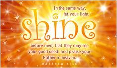 """Words of Jesus from Matthew SAID;""""Let your light so shine before men, that they may see your good works and glorify your Father in heaven. Words Of Jesus, Word Of God, Thy Word, God Jesus, Proverbs Quotes, Faith Quotes, Scripture Cards, Bible Verses, Christian Ecards"""