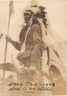 Chief Iron Tail (1857–1955) (Oglala Sioux)  Years after Wounded Knee Iron Tail was invited to Washington, D.C. by General  Miles. Iron Tail was chosen with 2 other Indians, Two Moons, a Cheyenne & Big Tree, a Kiowa as models by James Fraser to create the Indian head profile on the Buffalo Nickel. Then at The Battle of Wounded Knee in 1890 Iron Tail was twice seriously wounded, & 7 members of his family were killed, including his mother, father, 2 brothers, sister, wife & later his infant son...