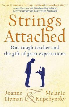 The Hardcover of the Strings Attached: One Tough Teacher and the Gift of Great Expectations by Joanne Lipman, Melanie Kupchynsky I Love Books, New Books, Good Books, Books To Read, Reading Lists, Book Lists, Teacher Expectations, Love Teacher, Teacher Books