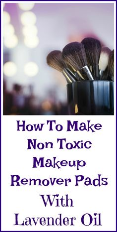 How to make non-toxic makeup remover pads with lavender essential oil.