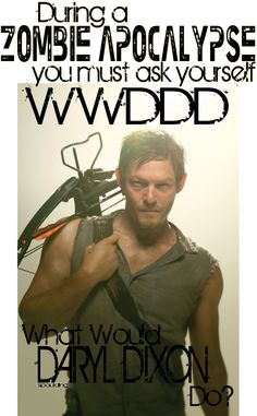 What would daryl Dixon do??......I need this put onto a tshirt
