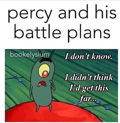Well then Plankton Percy you should have thought of that sooner.  And this term applies to both of you: Seaweed Brain..