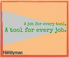 "DIY Words of Wisdom: ""A job for every tool, a tool for every job."" #Quote http://www.familyhandyman.com/tools"