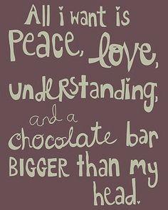 I want a chocolate bar as big as my head!
