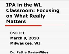 IPA in the WL Classroom: Focusing on What Really Matters (Presenter: Patricia Davis-Wiley) Central States, French Teacher, Spanish Classroom, Ipa, Integrity, Milwaukee, Assessment, Conference, Presentation
