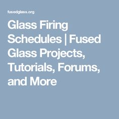 Glass Firing Schedules | Fused Glass Projects, Tutorials, Forums, and More