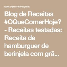 Blog de Receitas #OQueComerHoje? - Receitas testadas: Receita de hamburguer de berinjela com grão-de-bico (vegano) Pasta, Coco, Vegetarian Recipes, Food And Drink, Eggplant Burger, Food Items, Meals, Vegetable Dip Recipes, Pasta Recipes