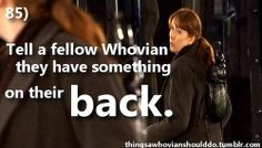 Things a Whovian should do: tell people they have something on their back.  Submitted by wibbly-wobbytimey-wimeystuff.