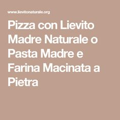 Pizza con Lievito Madre Naturale o Pasta Madre e Farina Macinata a Pietra