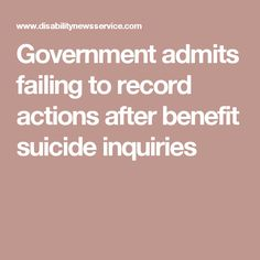 Government admits failing to record actions after benefit suicide inquiries