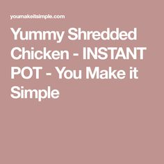 Yummy Shredded Chicken - INSTANT POT - You Make it Simple