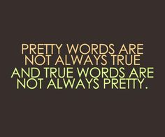 Pretty words are not always true, and true words are not always pretty.