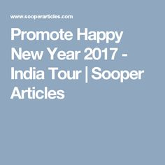 Promote Happy New Year 2017 - India Tour | Sooper Articles