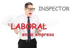 INSPECTOR LABORAL EN LA EMPRESA En los últimos meses se han intensificado las inspecciones de trabajo. Sepa cómo actuar….