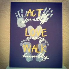 Act, Love, Walk (Micah 6:8) Do what is right, love mercy and walk humbly with your God