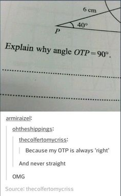 i actually had triangle OTP in a math test last week. im going to fail the test, but at least i have my OTP. // Well my OTP normally isn't straight either. My Tumblr, Tumblr Funny, Tumblr Posts, Funny Memes, Funny Tweets, Stupid Funny, Funny Cute, Hilarious, Funny Stuff