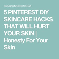 5 PINTEREST DIY SKINCARE HACKS THAT WILL HURT YOUR SKIN | Honesty For Your Skin