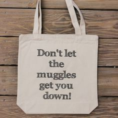 Harry Potter fan tote bag - Don't Let The Muggles Get You Down by HandmadeandCraft on Etsy #etsy #potter