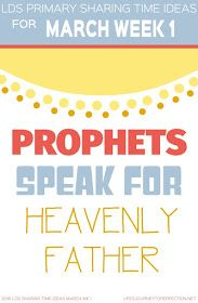 Life's Journey To Perfection: 2016 LDS Sharing Time Ideas for March Week 1: Prophets speak for Heavenly Father.