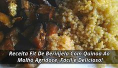 Receita Fit De Berinjela Com Quinoa Ao Molho Agridoce, Fácil e Delicioso!