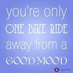I need to get back on my bike!!