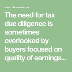 The need for tax due diligence is sometimes overlooked by buyers focused on quality of earnings analyses or other non-financial diligence reviews, but has never been greater than it is today. Accounting Services, Diligence, Greater Than, Insight, It Hurts, Reading, Reading Books
