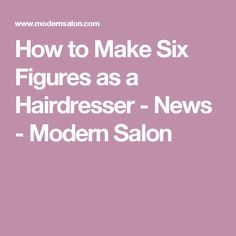 How to Make Six Figures as a Hairdresser - News - Modern Salon