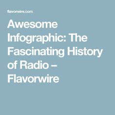 Awesome Infographic: The Fascinating History of Radio – Flavorwire
