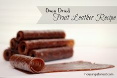 Oven Dried Fruit Leather, something to try in the winter when I wouldn't mind the oven on for 6-8 hours.