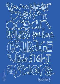 Courage to trust God and allow ourselves to lose sight of our shore allows Him to get us across the ocean.