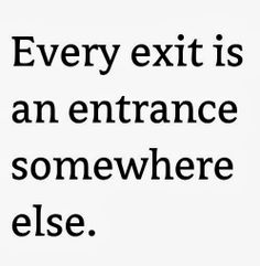 Every exit is an entrance somewhere else | Inspirational Quotes