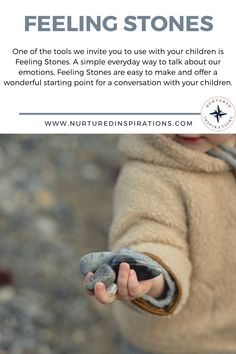 One of the tools we invite you to use with your children are Feeling Stones. A simple everyday way to talk about our emotions, Feeling Stones are easy to make and offer a wonderful starting point for conversation with your children.