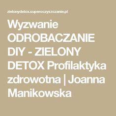 Wyzwanie ODROBACZANIE DIY - ZIELONY DETOX Profilaktyka zdrowotna | Joanna Manikowska Detox, Wordpress, Diy, Bricolage, Do It Yourself, Homemade, Diys, Crafting