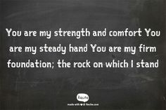 You are my strength and comfort You are my steady hand You are my firm foundation; the rock on which I stand - Quote From Recite.com #RECITE #QUOTE LAUREN DAIGLE-TRUST IN YOU
