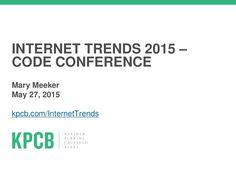 2015 Internet Trends Report by Kleiner Perkins Caufield & Byers via slideshare