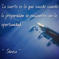 La suerte es lo que sucede cuando la preparación se encuentra con la oportunidad. (Séneca)