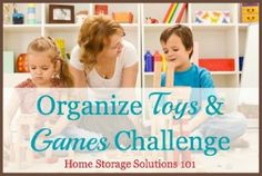 Organize toys and games challenge. Part of the 52 Week Organized Home Challenge on Home Storage Solutions 101, with step by step instructions for how to get it done.